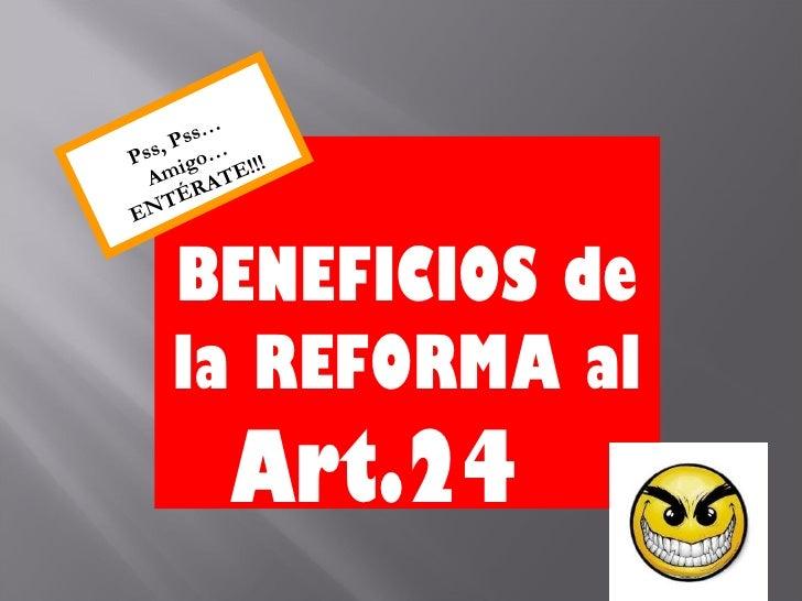 …   , P ssPss igo… !!!  A m R A TE      ÉE NT   BENEFICIOS de   la REFORMA al        Art.24