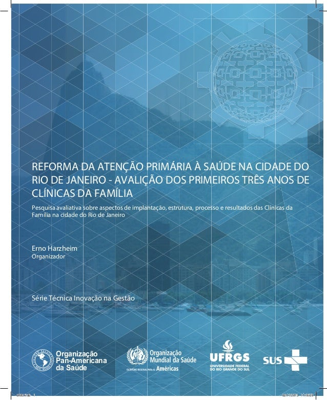 REFORMA DA ATENÇÃO PRIMÁRIA À SAÚDE NA CIDADE DO RIO DE JANEIRO - AVALIÇÃO DOS PRIMEIROS TRÊS ANOS DE CLÍNICAS DA FAMÍLIA ...