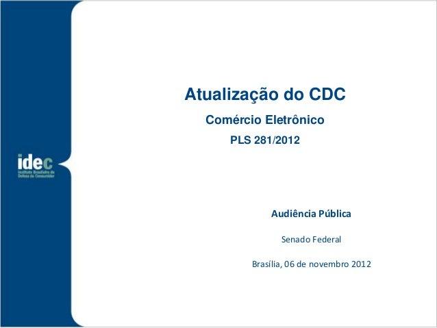 Atualização do CDC  Comércio Eletrônico     PLS 281/2012             Audiência Pública                Senado Federal      ...