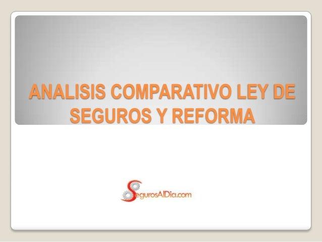 ANALISIS COMPARATIVO LEY DE SEGUROS Y REFORMA
