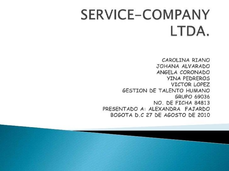 SERVICE-COMPANY LTDA.CAROLINA RIANOJOHANA ALVARADOANGELA CORONADOYINA PEDREROSVICTOR LOPEZGESTION DE TALENTO HUMANOGRUPO 6...