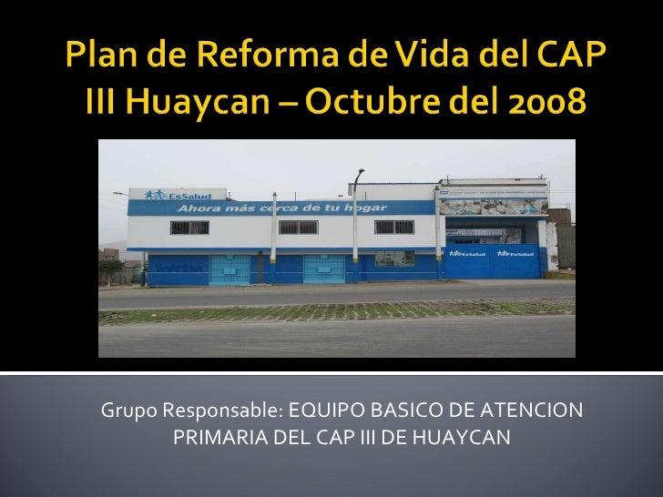 Grupo Responsable: EQUIPO BASICO DE ATENCION PRIMARIA DEL CAP III DE HUAYCAN INFORME: