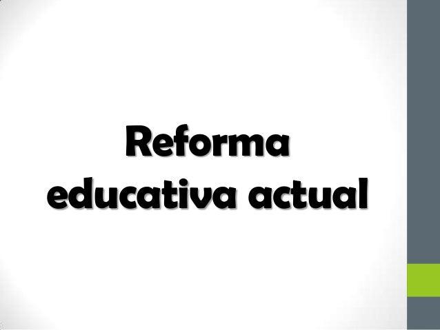 Reformaeducativa actual