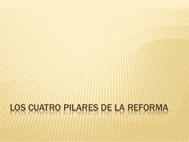 LOS CUATRO PILARES DE LA REFORMA