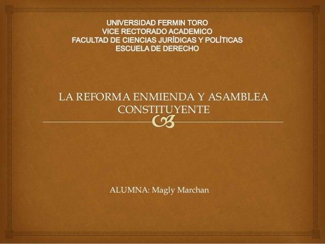 LA REFORMA ENMIENDA Y ASAMBLEA CONSTITUYENTE ALUMNA: Magly Marchan