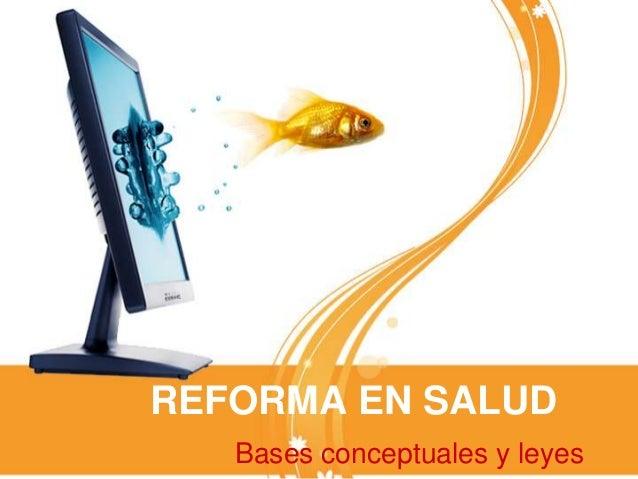 REFORMA EN SALUD Bases conceptuales y leyes