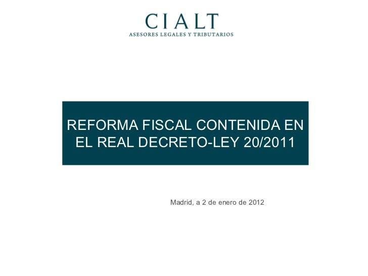 REFORMA FISCAL CONTENIDA EN EL REAL DECRETO-LEY 20/2011 Madrid, a 2 de enero de 2012