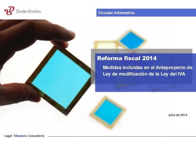Legal- Tributario- Consultoría Reforma fiscal 2014 Medidas incluidas en el Anteproyecto de Ley de modificación de la Ley d...