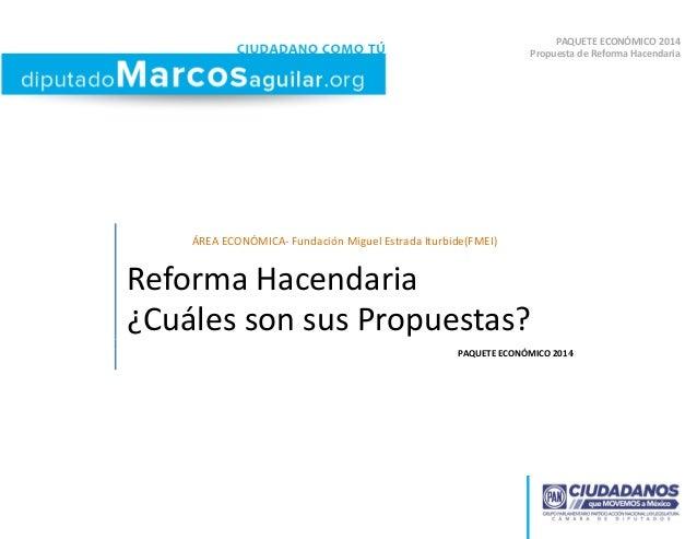 PAQUETE ECONÓMICO 2014 Propuesta de Reforma Hacendaria  ÁREA ECONÓMICA- Fundación Miguel Estrada Iturbide(FMEI)  Reforma H...