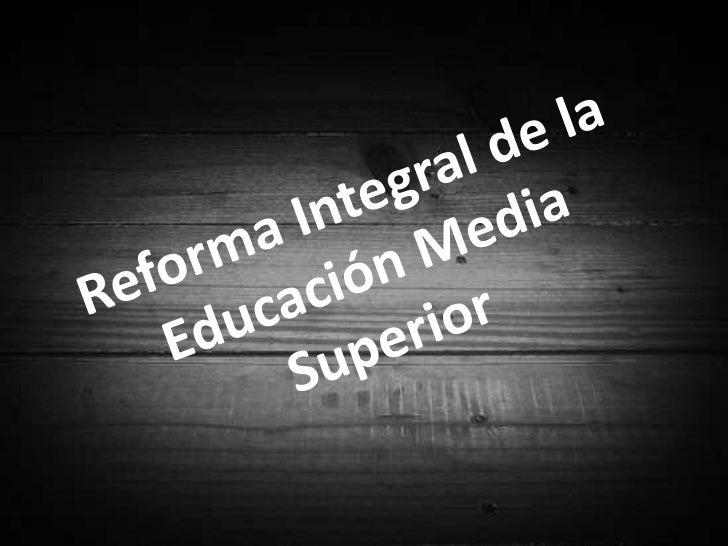 Reforma Integral de la Educación Media Superior<br />