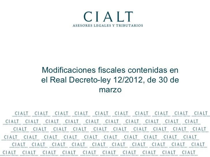 Modificaciones fiscales contenidas enel Real Decreto-ley 12/2012, de 30 de               marzo            Real Decreto-ley...