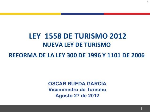 BOG-BG0307-21-01      LEY 1558 DE TURISMO 2012          NUEVA LEY DE TURISMOREFORMA DE LA LEY 300 DE 1996 Y 1101 DE 2006  ...