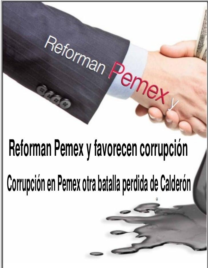 Reforman Pemex y favorecen corrupciónCorrupción en Pemex otra batalla perdida de Calderón