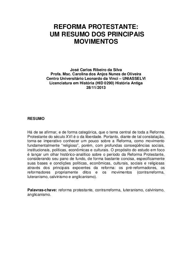 REFORMA PROTESTANTE: UM RESUMO DOS PRINCIPAIS MOVIMENTOS  José Carlos Ribeiro da Silva Profa. Msc. Carolina dos Anjos Nune...