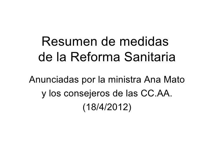 Resumen de medidas  de la Reforma SanitariaAnunciadas por la ministra Ana Mato  y los consejeros de las CC.AA.            ...