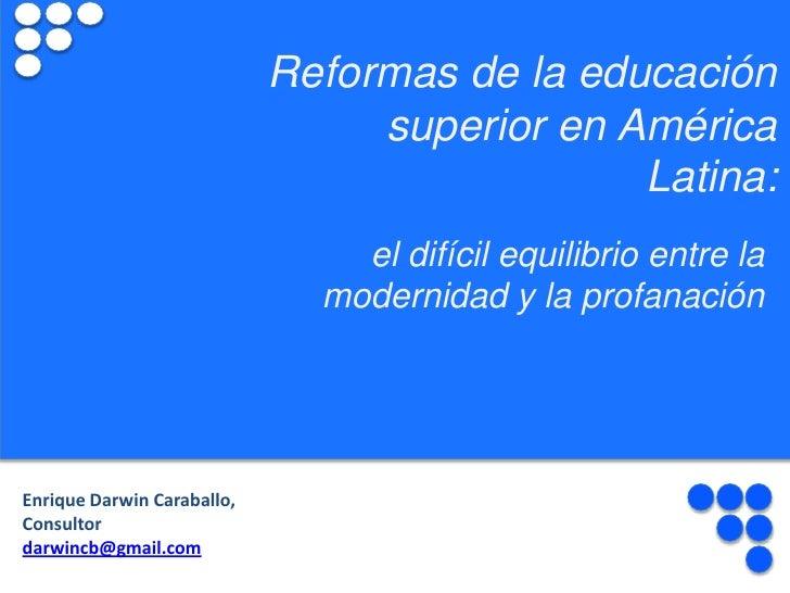 Reformas de la educación superior en a. latina. el dificil equilibrio entre la modernidad y la profanacion