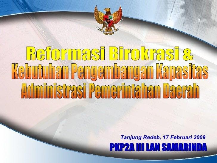 Reformasi Birokrasi & Kebutuhan Pengembangan Kapasitas Administrasi Pemda