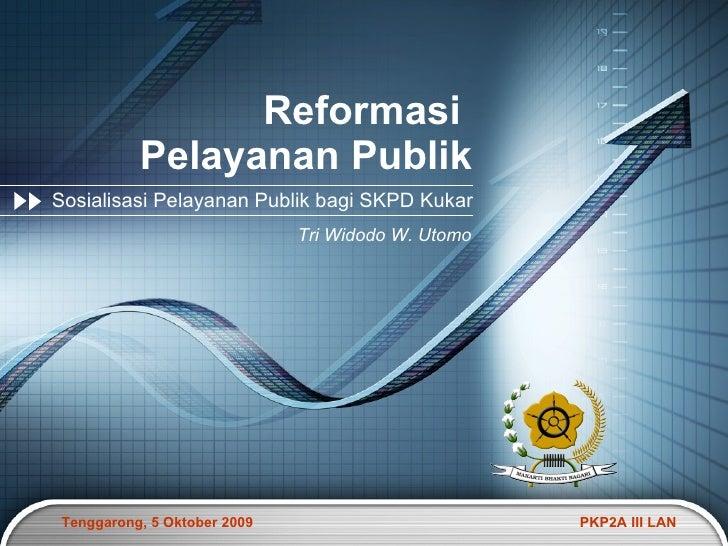 Reformasi  Pelayanan Publik Sosialisasi Pelayanan Publik bagi SKPD Kukar Tri Widodo W. Utomo