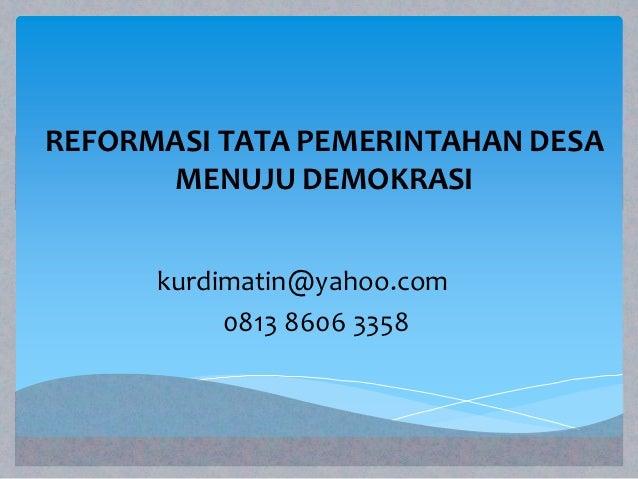 REFORMASI TATA PEMERINTAHAN DESA      MENUJU DEMOKRASI      kurdimatin@yahoo.com           0813 8606 3358