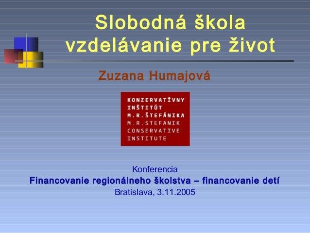 Slobodná škola       vzdelávanie pre život              Zuzana Humajová                       KonferenciaFinancovanie regi...