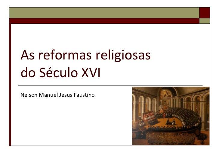 As reformas religiosasdo Século XVINelson Manuel Jesus Faustino