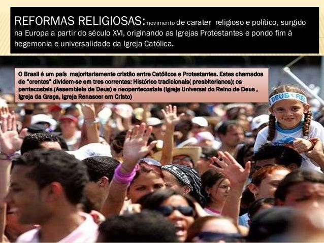 REFORMAS RELIGIOSAS:movimento de carater religioso e político, surgidona Europa a partir do século XVI, originando as Igre...