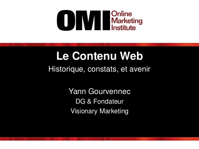 Le Contenu Web Historique, constats, et avenir Yann Gourvennec DG & Fondateur Visionary Marketing