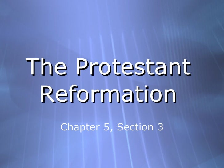 The Protestant Reformation Chapter 5, Section 3