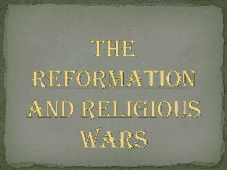 The Reformation and Religious Wars<br />