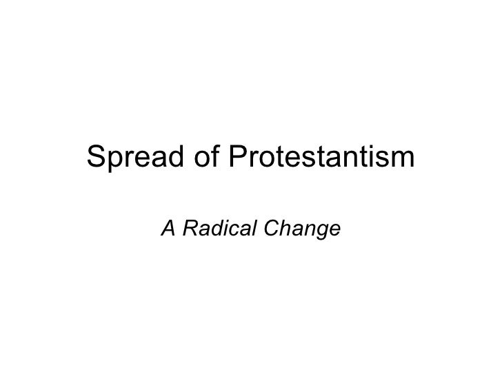 Spread of Protestantism A Radical Change