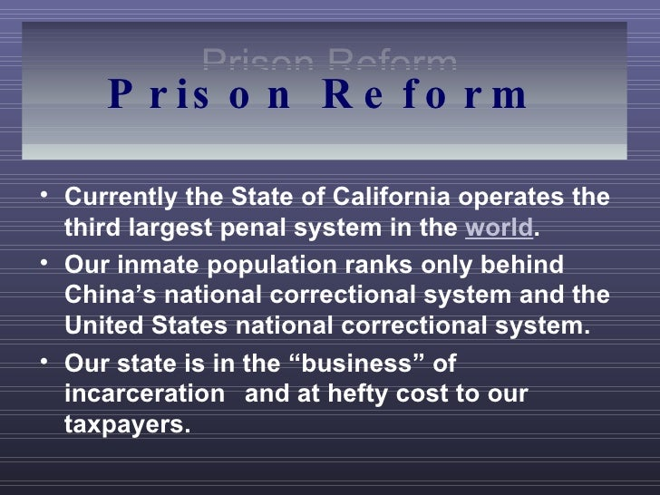 Prison Reform <ul><li>Currently the State of California operates the third largest penal system in the  world . </li></ul>...