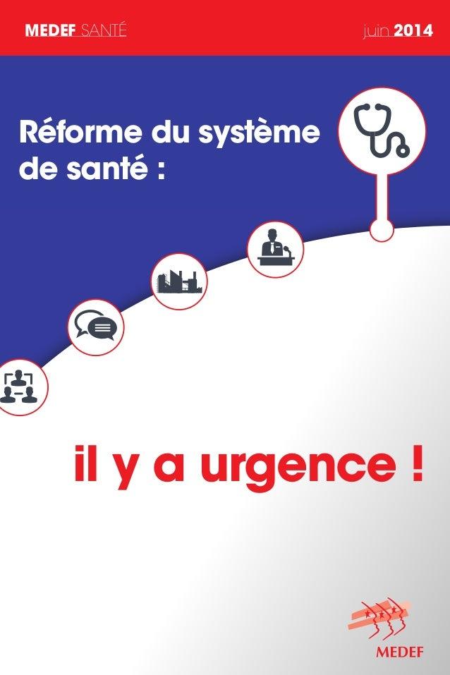 MEDEF SANTÉ juin 2014 il y a urgence ! Réforme du système de santé :