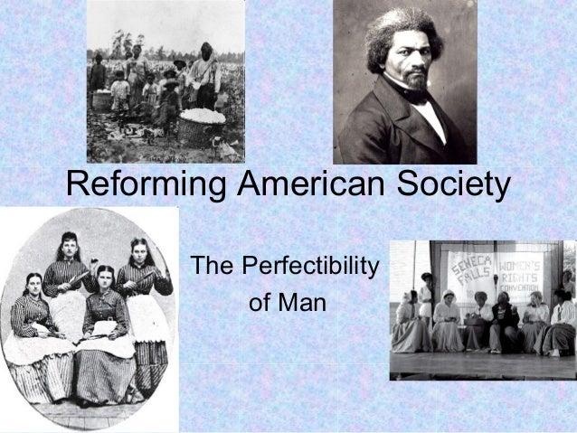 Reforming American Society The Perfectibility of Man