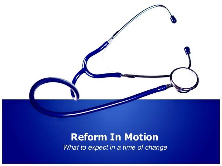 Reform In Motion<br />What to expect in a time of change<br />