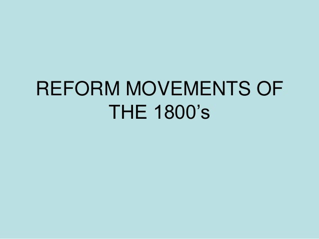 reform movements of the 1800s essay Dbq essay #3 in the ante-bellum period of the united states, many reform movements emerged and were inspired by the second great awakening the reform m.
