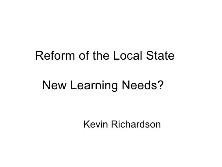 Reform of the Local State New Learning Needs?  Kevin Richardson