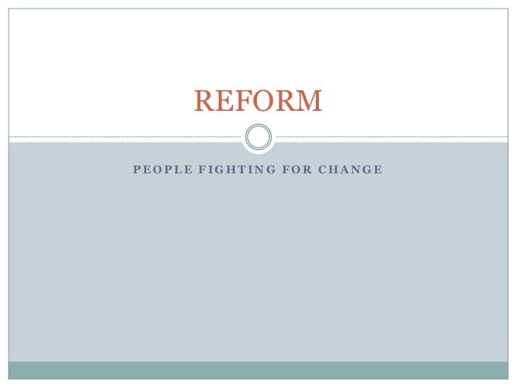 People Fighting for Change<br />REFORM<br />