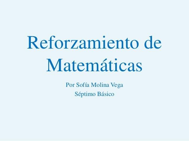 Reforzamiento de Matemáticas Por Sofía Molina Vega Séptimo Básico