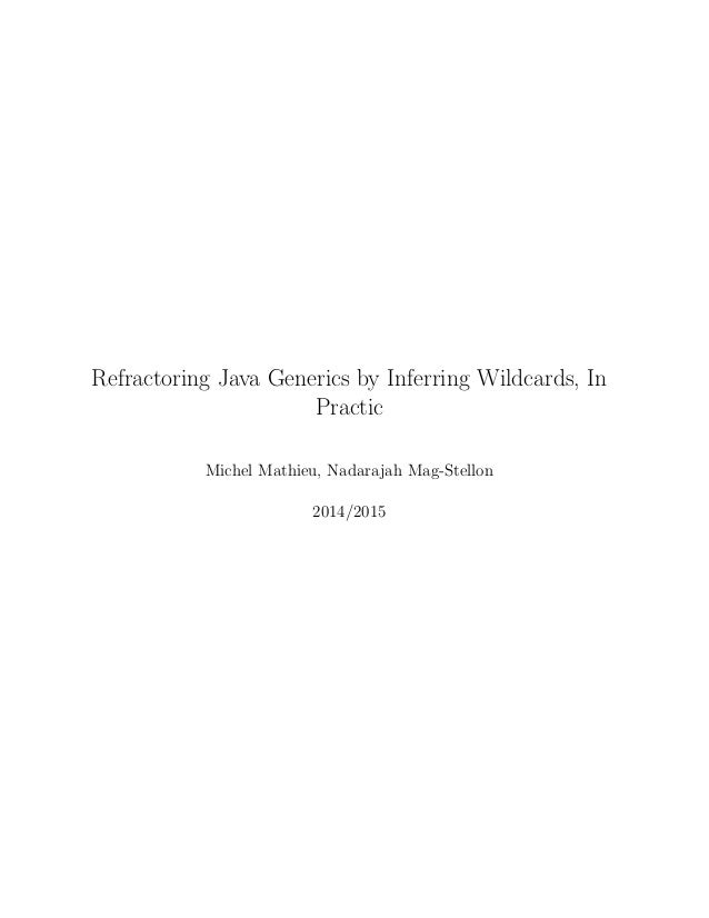 Refractoring Java Generics by Inferring Wildcards, In Practic Michel Mathieu, Nadarajah Mag-Stellon 2014/2015