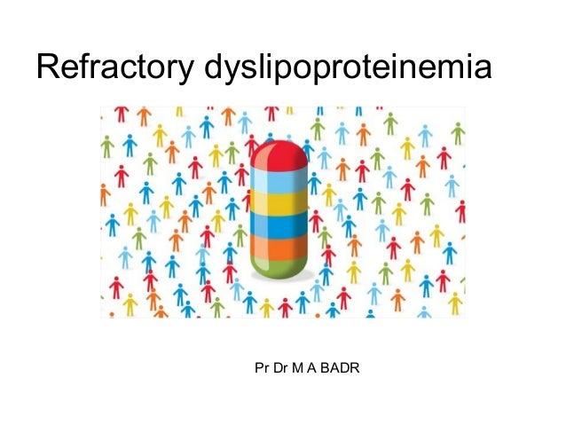 Refractory dyslipoproteinemia         Pr dr M A. BADR        ALEX FAC OF MED              Pr Dr M A BADR