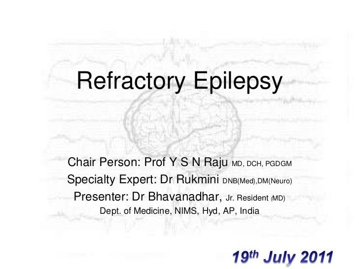 Refractory Epilepsy<br />Chair Person: Prof Y S N Raju MD, DCH, PGDGM<br />Specialty Expert: Dr RukminiDNB(Med),DM(Neuro)<...
