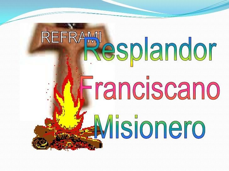 REFRAMI<br />Resplandor<br />Franciscano<br />Misionero<br />
