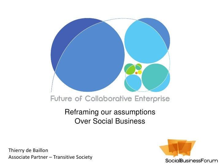 Reframing our assumptions                           Over Social BusinessThierry de BaillonAssociate Partner – Transitive S...
