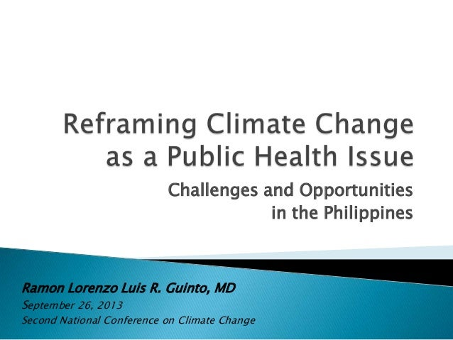 Challenges and Opportunities in the Philippines Ramon Lorenzo Luis R. Guinto, MD September 26, 2013 Second National Confer...