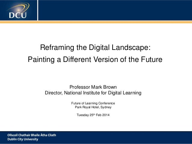 Reframing the Digital Landscape: A cutting-edge digital learning strategy  Painting a Different Version of the Future  Pro...