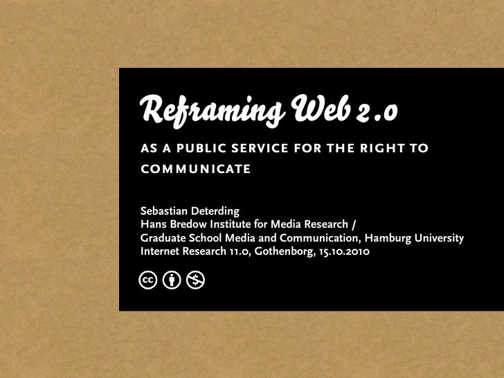Reframing Web 2.0 as a public service for the right to communicate  Sebastian Deterding Hans Bredow Institute for Media Re...