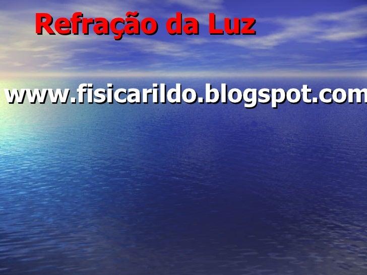 Refração da Luz www.fisicarildo.blogspot.com