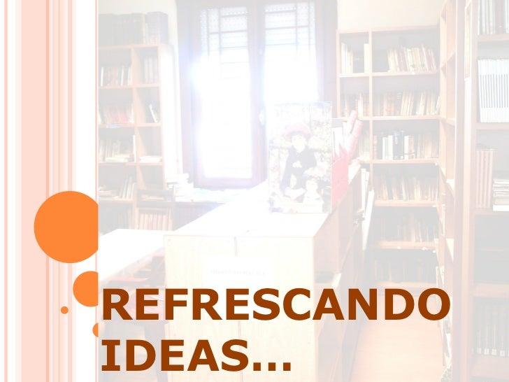 REFRESCANDO IDEAS…