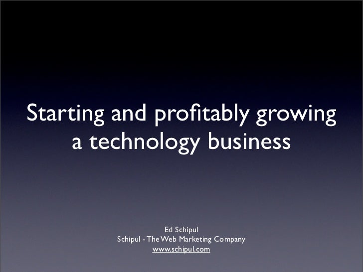Starting and profitably growing      a technology business                         Ed Schipul         Schipul - The Web Mar...