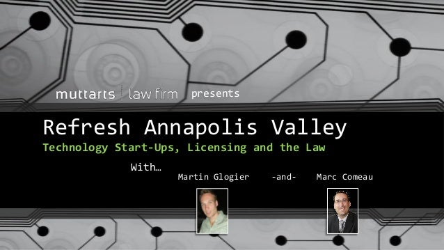 Refresh Annapolis ValleyTechnology Start-Ups, Licensing and the LawpresentsWith…Martin Glogier -and- Marc Comeau